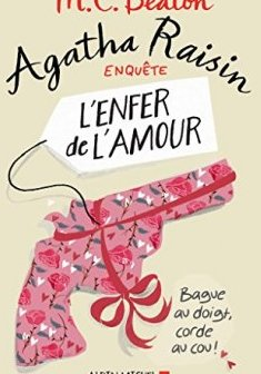 Agatha Raisin enquête 11 - L'enfer de l'amour - M. C. Beaton