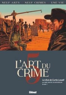 L'Art du Crime - Tome 05 : Le Rêve De Curtis Lowell - Olivier Berlion - Marc Omeyer