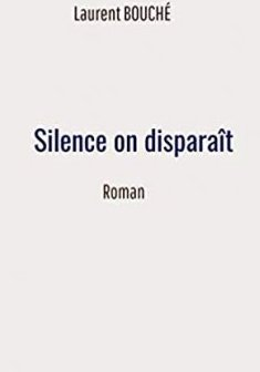 Silence on disparaît - Laurent Bouché