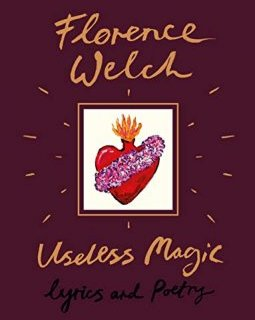 Useless Magic : Lyrics and Poetry - Florence Welch