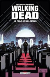 Walking Dead Tome 13 : Point de non-retour - Robert Kirkman - Charlie Adlard