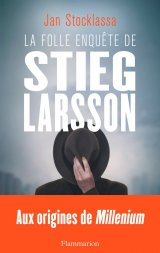 La folle enquête de Stieg Larsson - Jan Stocklassa