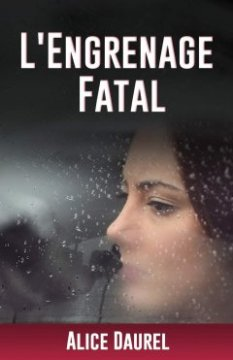 L'engrenage fatal - Alice Daurel