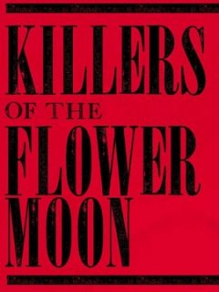 Killers of the Flowers Moon - Martin Scorsese