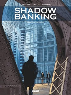 Shadow Banking, Tome 4 : - Sylvain Lacaze - Eric Chabbert