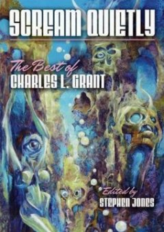 Scream Quietly : The Best of Charles L. Grant