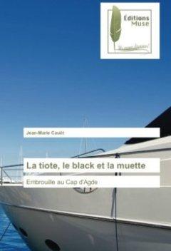 La tiote, le black et la muette : Embrouille au Cap d'Agde - David Lagercrantz