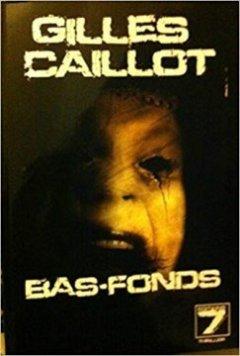 Bas-fonds - Gilles Caillot