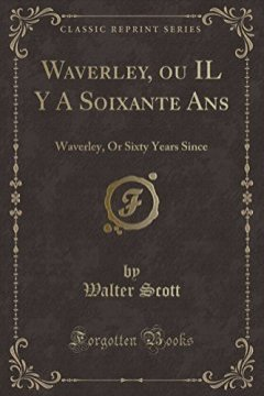 Waverley, Ou Il y a Soixante ANS : Waverley, or Sixty Years Since (Classic Reprint) - Walter Scott