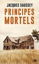 Principes mortels - Jacques Saussey